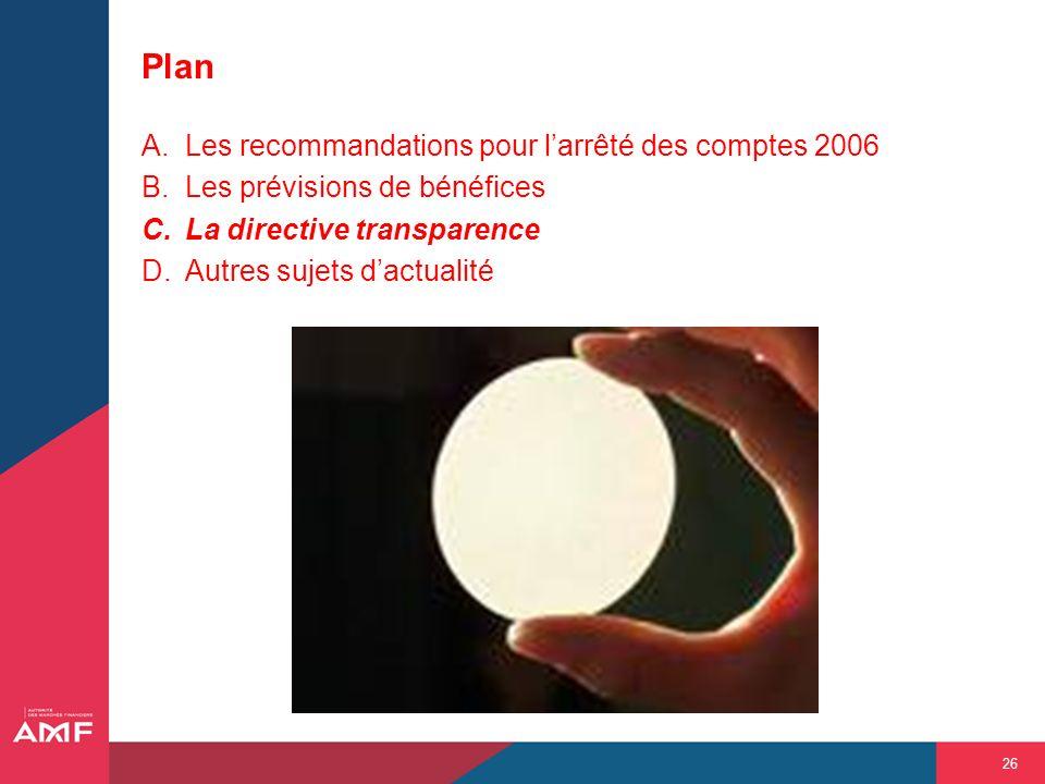 26 Plan A.Les recommandations pour larrêté des comptes 2006 B.Les prévisions de bénéfices C.La directive transparence D.Autres sujets dactualité