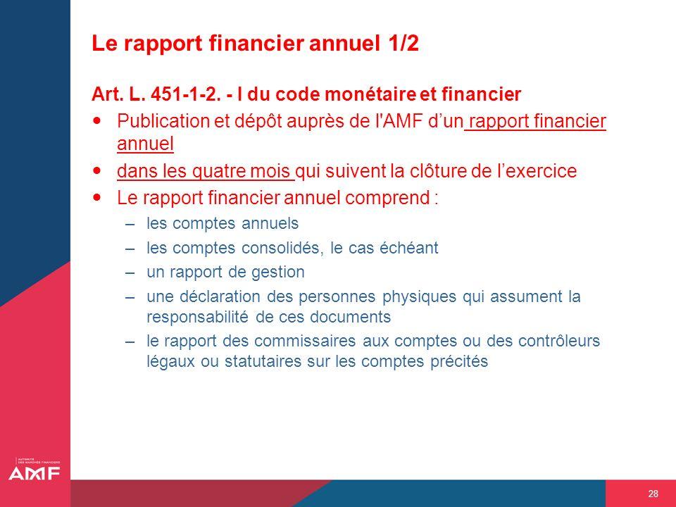 28 Le rapport financier annuel 1/2 Art. L. 451-1-2. - I du code monétaire et financier Publication et dépôt auprès de l'AMF dun rapport financier annu