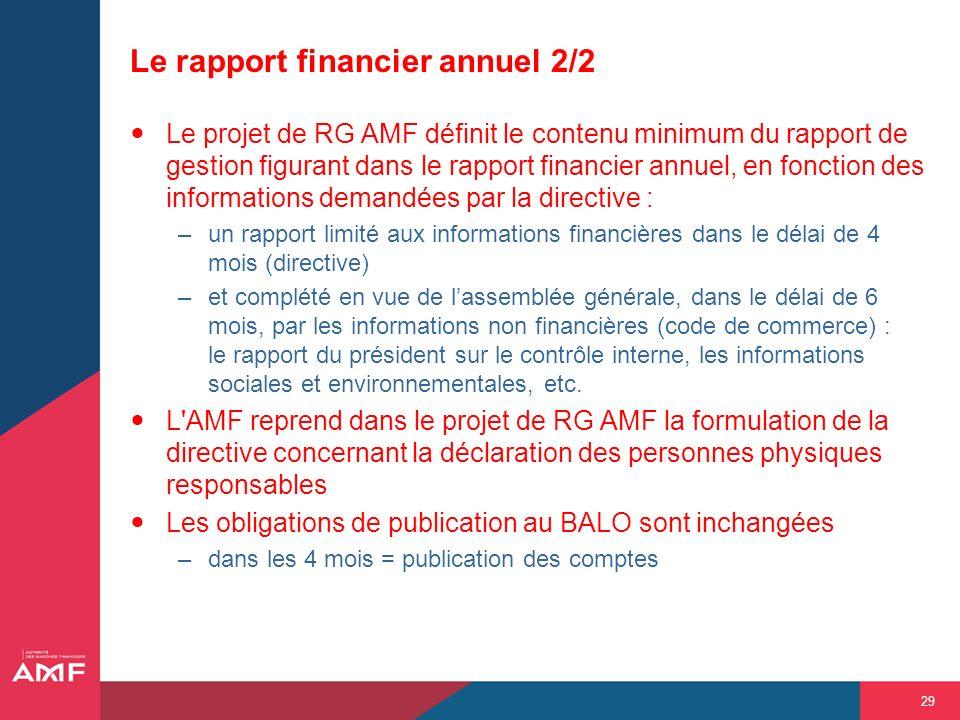 29 Le rapport financier annuel 2/2 Le projet de RG AMF définit le contenu minimum du rapport de gestion figurant dans le rapport financier annuel, en