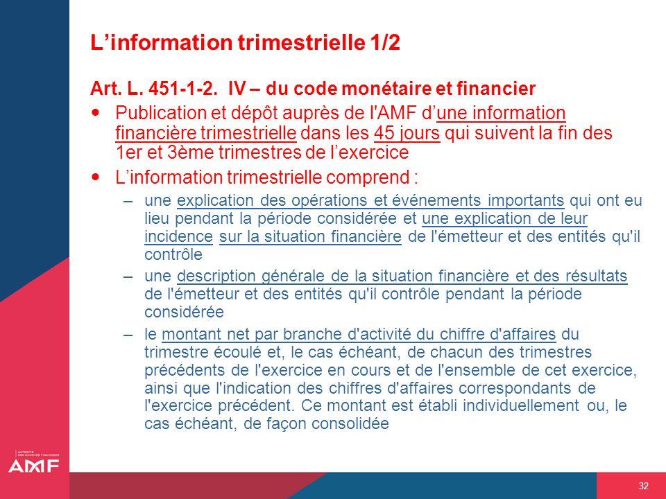 32 Linformation trimestrielle 1/2 Art. L. 451-1-2. IV – du code monétaire et financier Publication et dépôt auprès de l'AMF dune information financièr