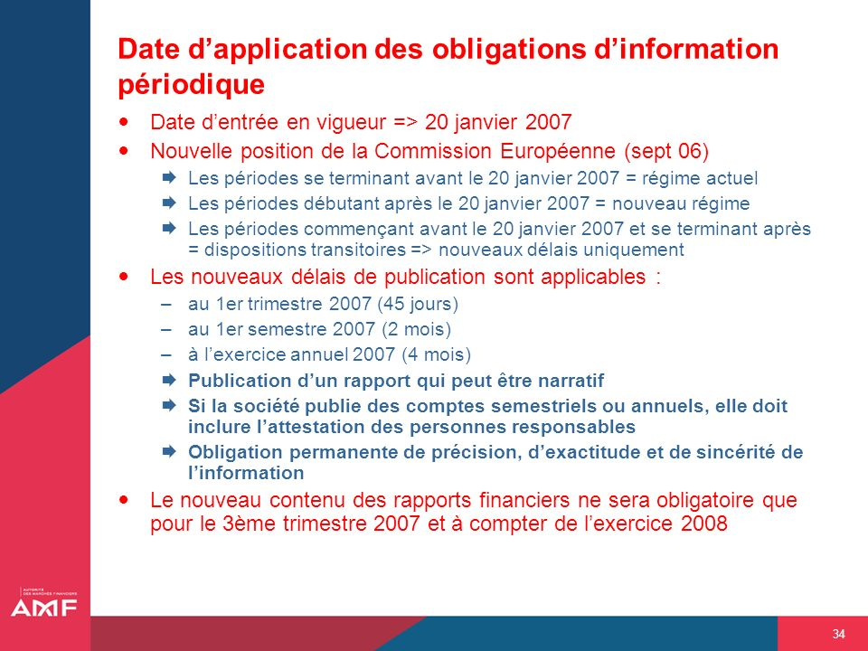 34 Date dentrée en vigueur => 20 janvier 2007 Nouvelle position de la Commission Européenne (sept 06) Les périodes se terminant avant le 20 janvier 20
