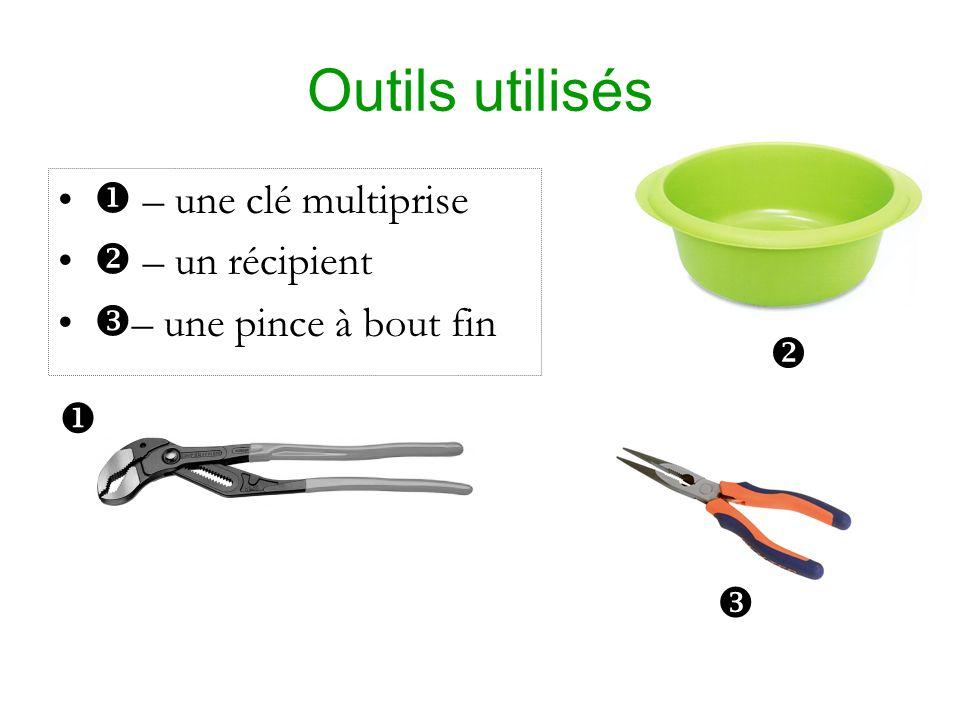 Outils utilisés – une clé multiprise – un récipient – une pince à bout fin