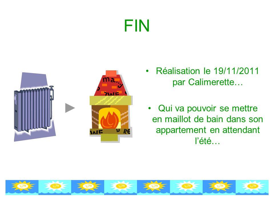 FIN Réalisation le 19/11/2011 par Calimerette… Qui va pouvoir se mettre en maillot de bain dans son appartement en attendant lété…
