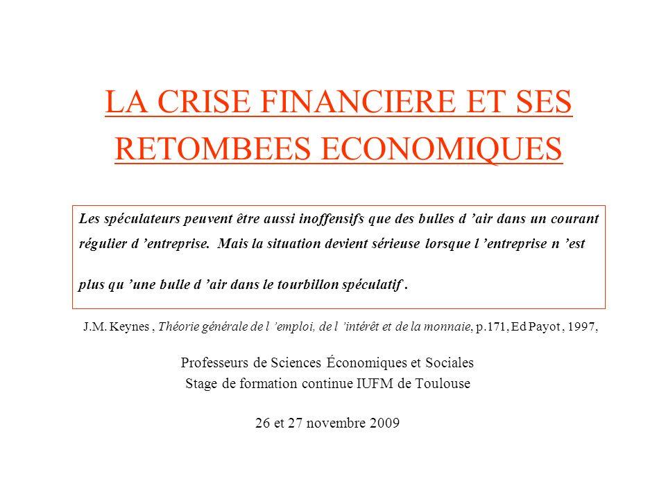 LA CRISE FINANCIERE ET SES RETOMBEES ECONOMIQUES Professeurs de Sciences Économiques et Sociales Stage de formation continue IUFM de Toulouse 26 et 27