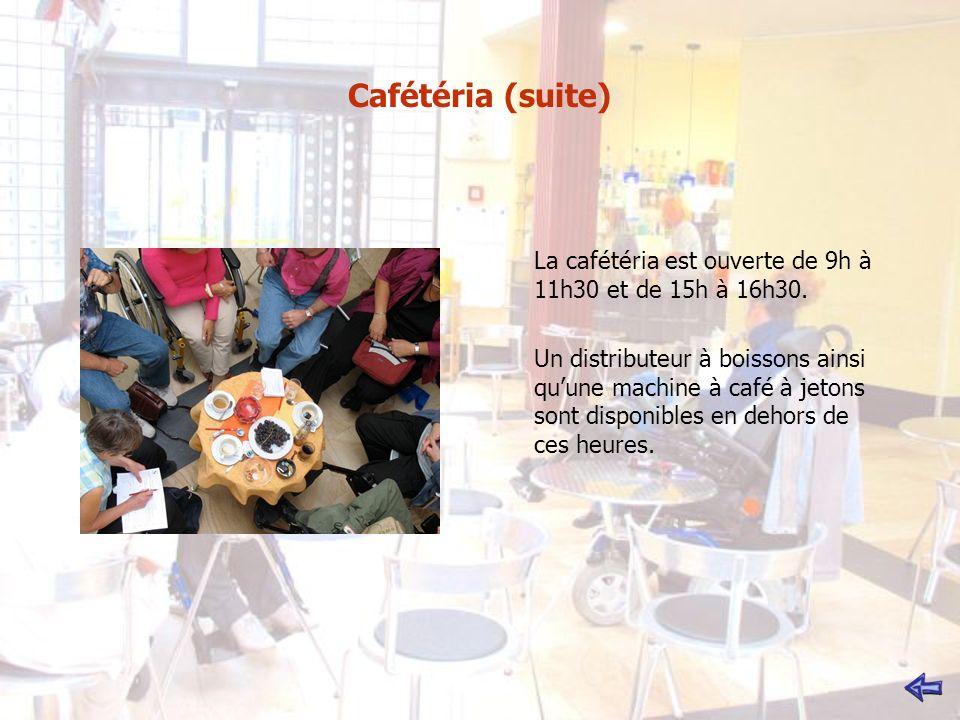 Cafétéria (suite) La cafétéria est ouverte de 9h à 11h30 et de 15h à 16h30. Un distributeur à boissons ainsi quune machine à café à jetons sont dispon