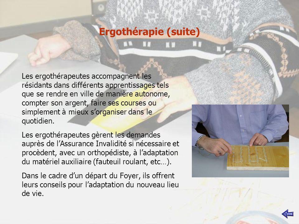 Ergothérapie (suite) Les ergothérapeutes accompagnent les résidants dans différents apprentissages tels que se rendre en ville de manière autonome, co