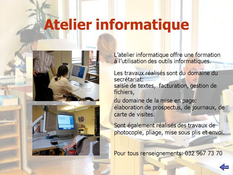 Atelier informatique Latelier informatique offre une formation à lutilisation des outils informatiques. Les travaux réalisés sont du domaine du secrét