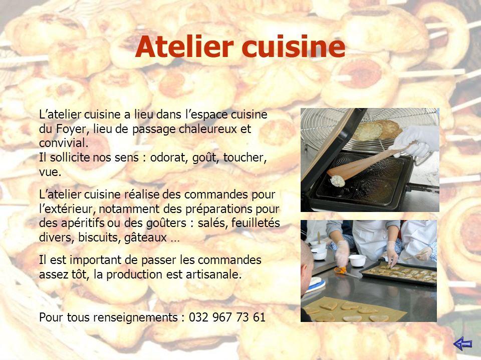 Atelier cuisine Latelier cuisine a lieu dans lespace cuisine du Foyer, lieu de passage chaleureux et convivial. Il sollicite nos sens : odorat, goût,