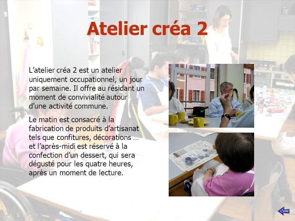 Atelier créa 2 Latelier créa 2 est un atelier uniquement occupationnel, un jour par semaine. Il offre au résidant un moment de convivialité autour dun