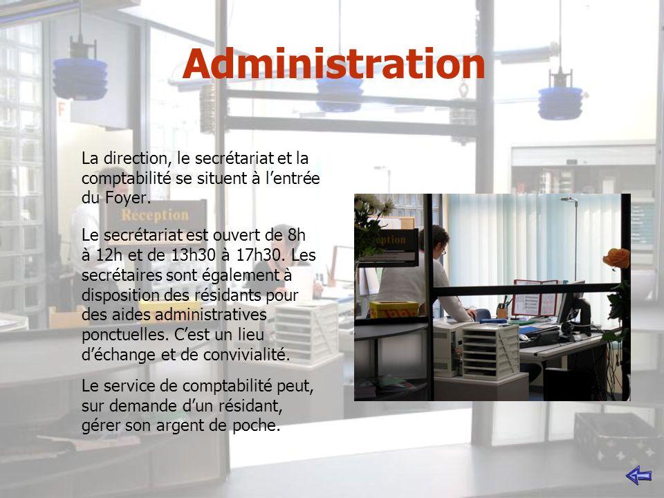 Administration La direction, le secrétariat et la comptabilité se situent à lentrée du Foyer. Le secrétariat est ouvert de 8h à 12h et de 13h30 à 17h3