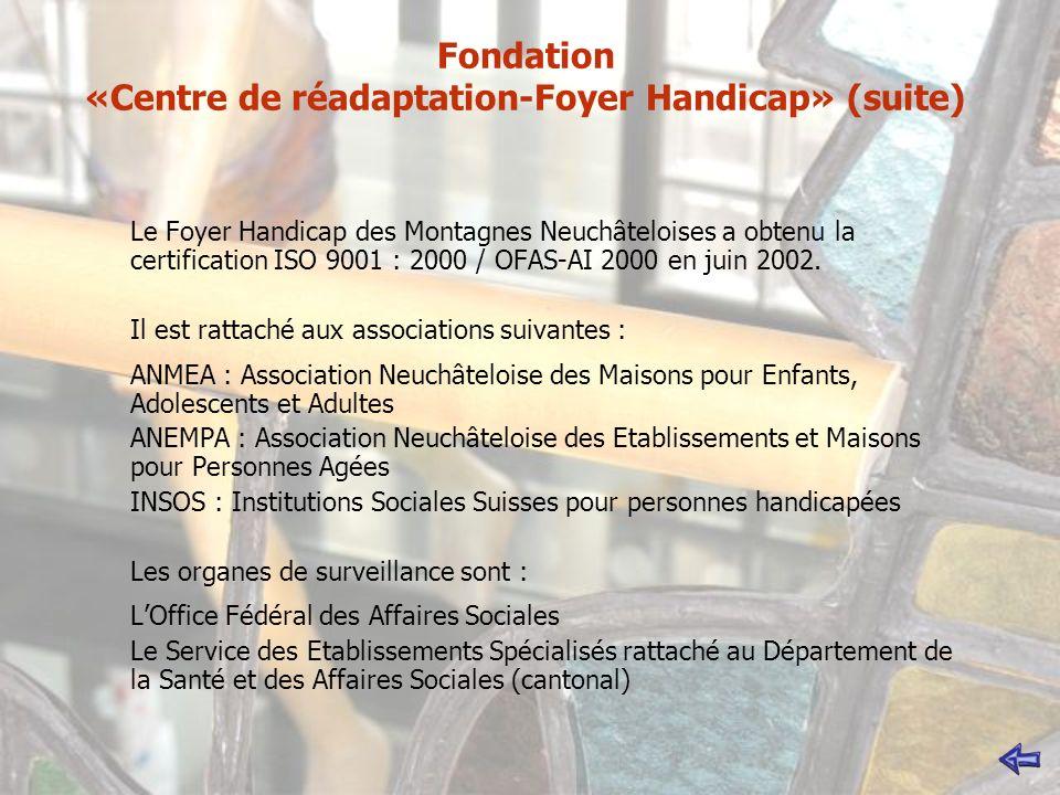 Le Foyer Handicap des Montagnes Neuchâteloises a obtenu la certification ISO 9001 : 2000 / OFAS-AI 2000 en juin 2002.