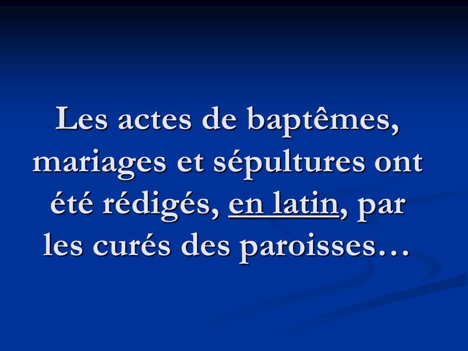 Les actes de baptêmes, mariages et sépultures ont été rédigés, en latin, par les curés des paroisses…