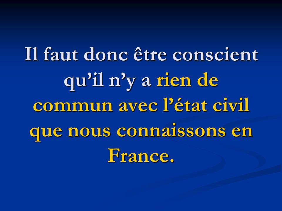 Il faut donc être conscient quil ny a rien de commun avec létat civil que nous connaissons en France.