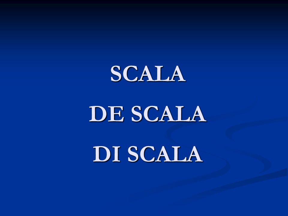 SCALA DE SCALA DI SCALA