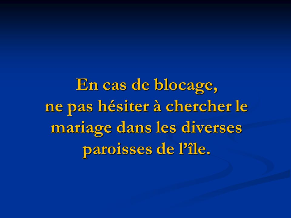 En cas de blocage, ne pas hésiter à chercher le mariage dans les diverses paroisses de lîle.