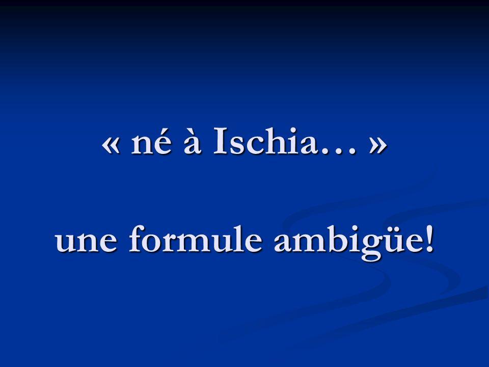 En fait, « Ischia » peut aussi bien désigner la ville dIschia que lîle elle-même