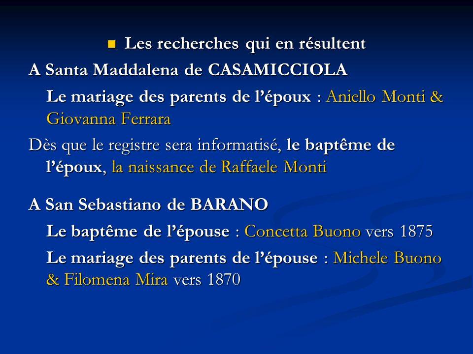 Les recherches qui en résultent Les recherches qui en résultent A Santa Maddalena de CASAMICCIOLA Le mariage des parents de lépoux : Aniello Monti & G