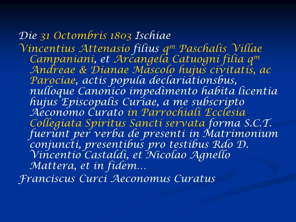 Die 31 Octombris 1803 Ischiae Vincentius Attenasio filius q m Paschalis Villae Campaniani, et Arcangela Catuogni filia q m Andreae & Dianae Mascolo hu