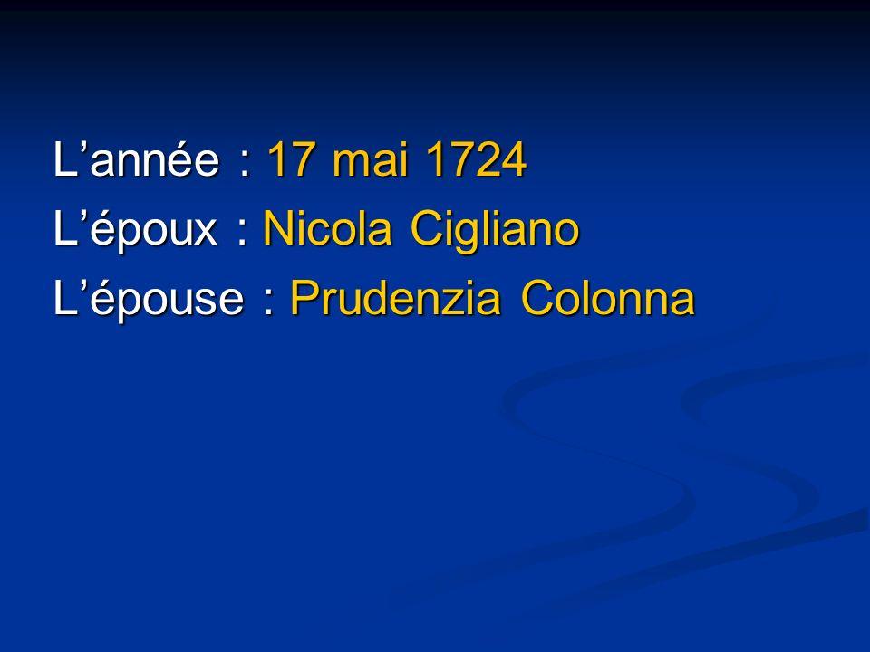 Lannée : 17 mai 1724 Lépoux : Nicola Cigliano Lépouse : Prudenzia Colonna