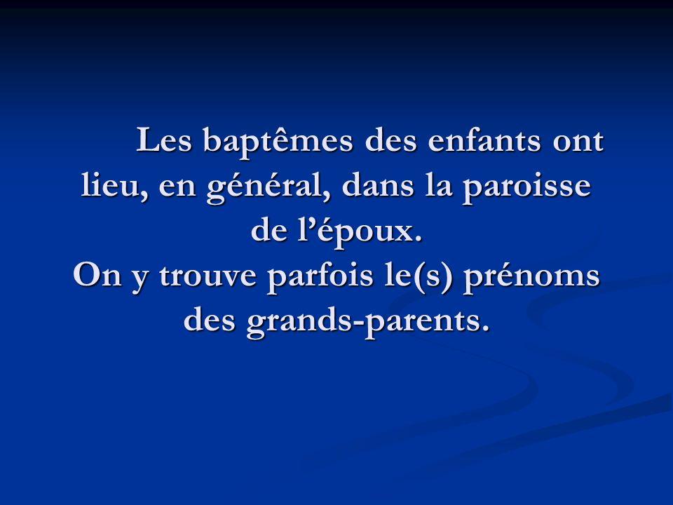 Les baptêmes des enfants ont lieu, en général, dans la paroisse de lépoux. On y trouve parfois le(s) prénoms des grands-parents.