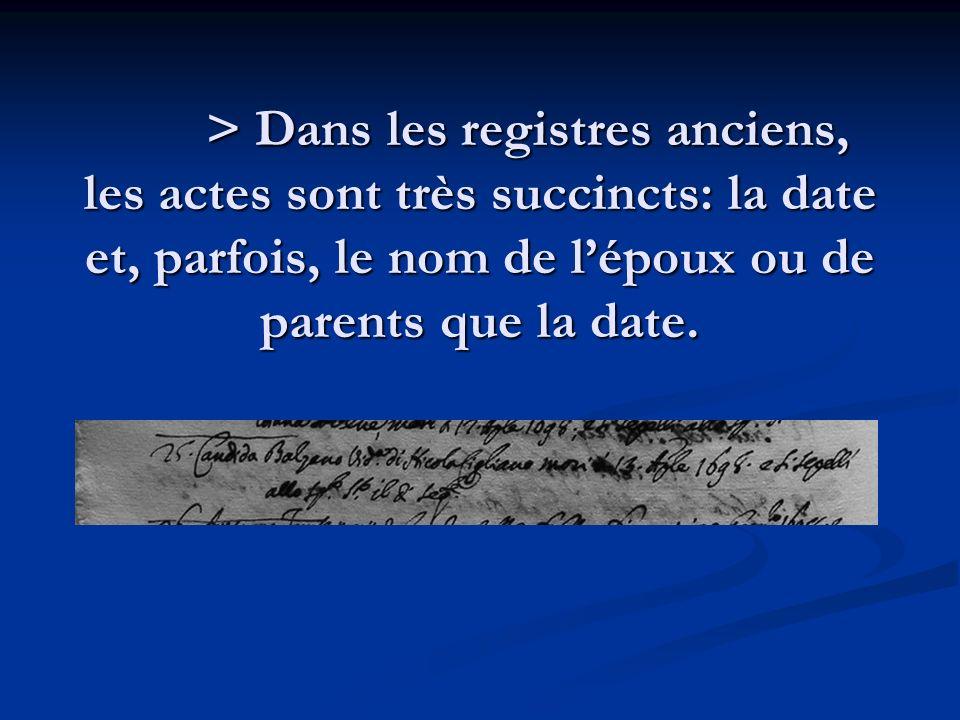 > Dans les registres anciens, les actes sont très succincts: la date et, parfois, le nom de lépoux ou de parents que la date.