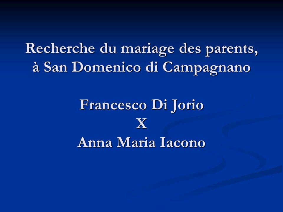 Recherche du mariage des parents, à San Domenico di Campagnano Francesco Di Jorio X Anna Maria Iacono