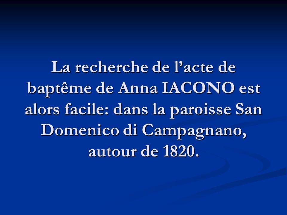La recherche de lacte de baptême de Anna IACONO est alors facile: dans la paroisse San Domenico di Campagnano, autour de 1820.