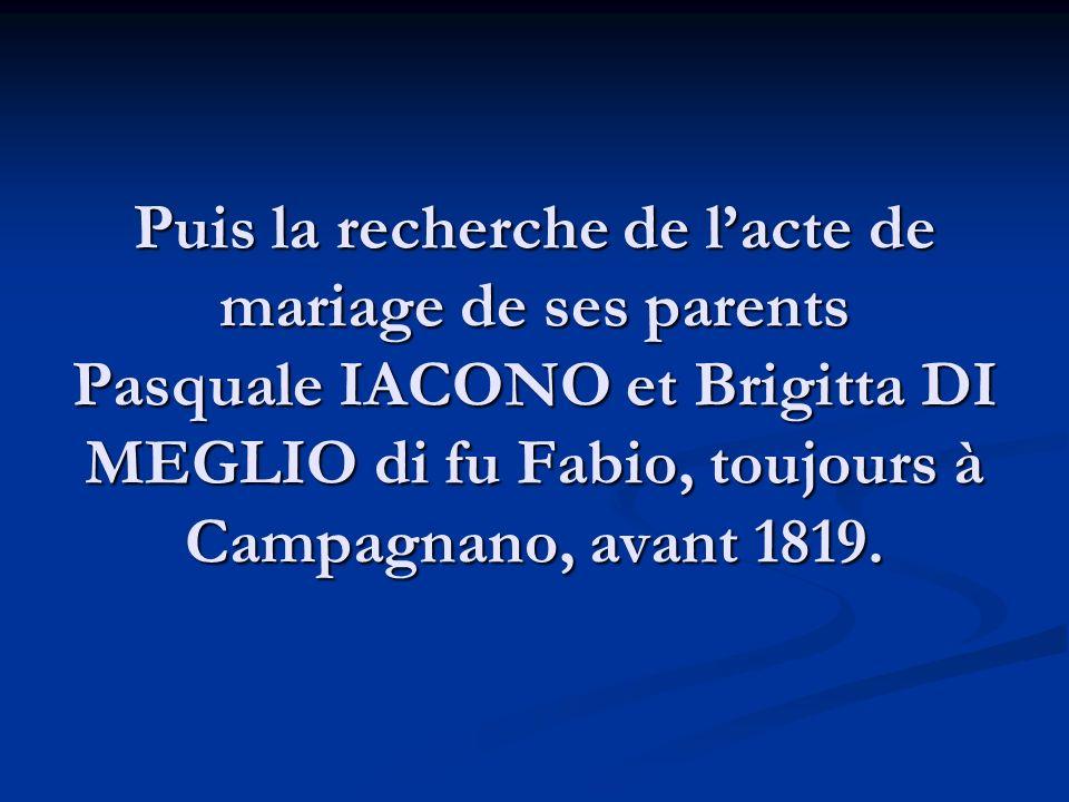 Puis la recherche de lacte de mariage de ses parents Pasquale IACONO et Brigitta DI MEGLIO di fu Fabio, toujours à Campagnano, avant 1819.