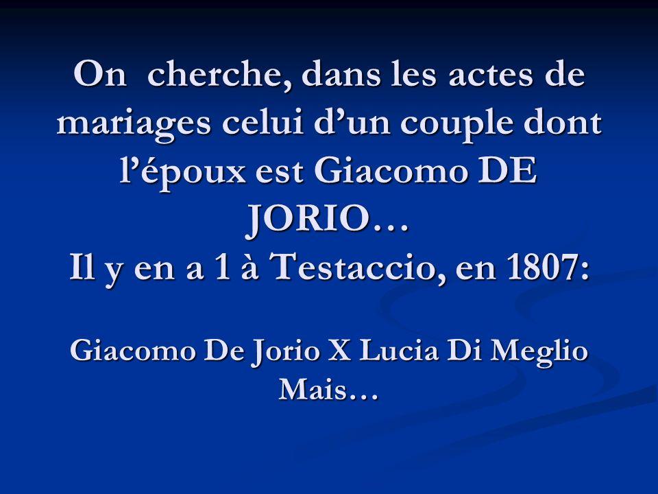 On cherche, dans les actes de mariages celui dun couple dont lépoux est Giacomo DE JORIO… Il y en a 1 à Testaccio, en 1807: Giacomo De Jorio X Lucia D