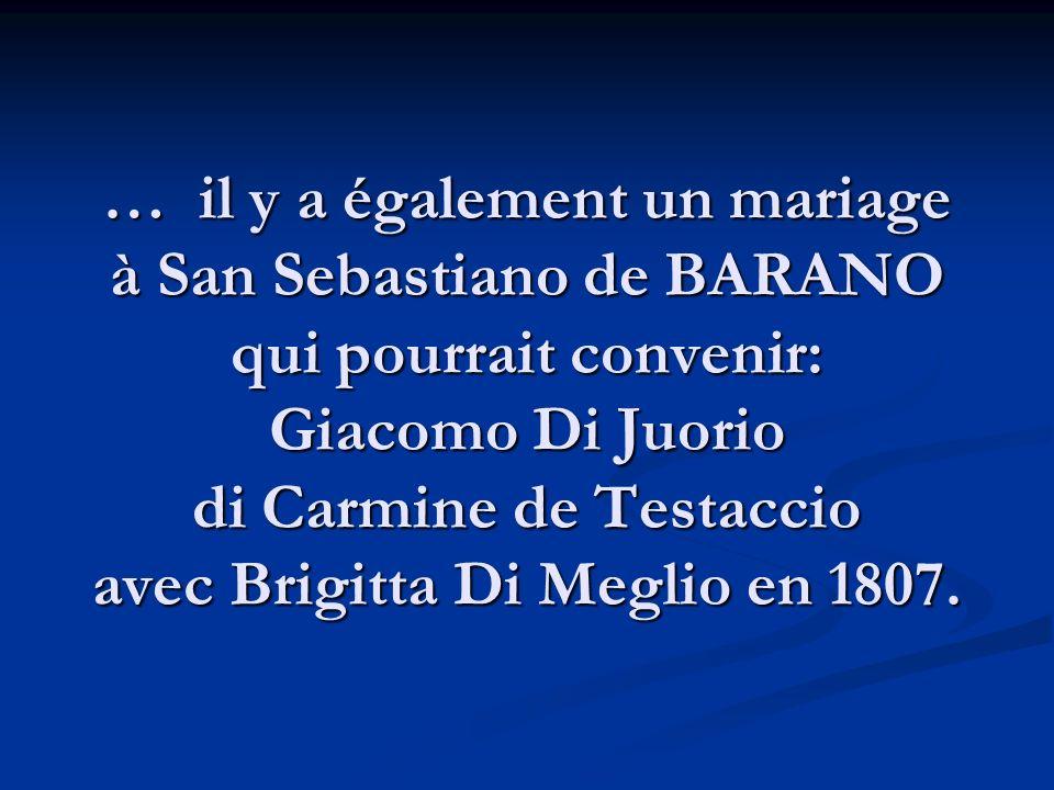 … il y a également un mariage à San Sebastiano de BARANO qui pourrait convenir: Giacomo Di Juorio di Carmine de Testaccio avec Brigitta Di Meglio en 1