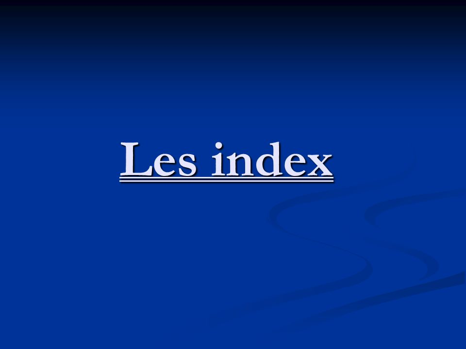 Les index
