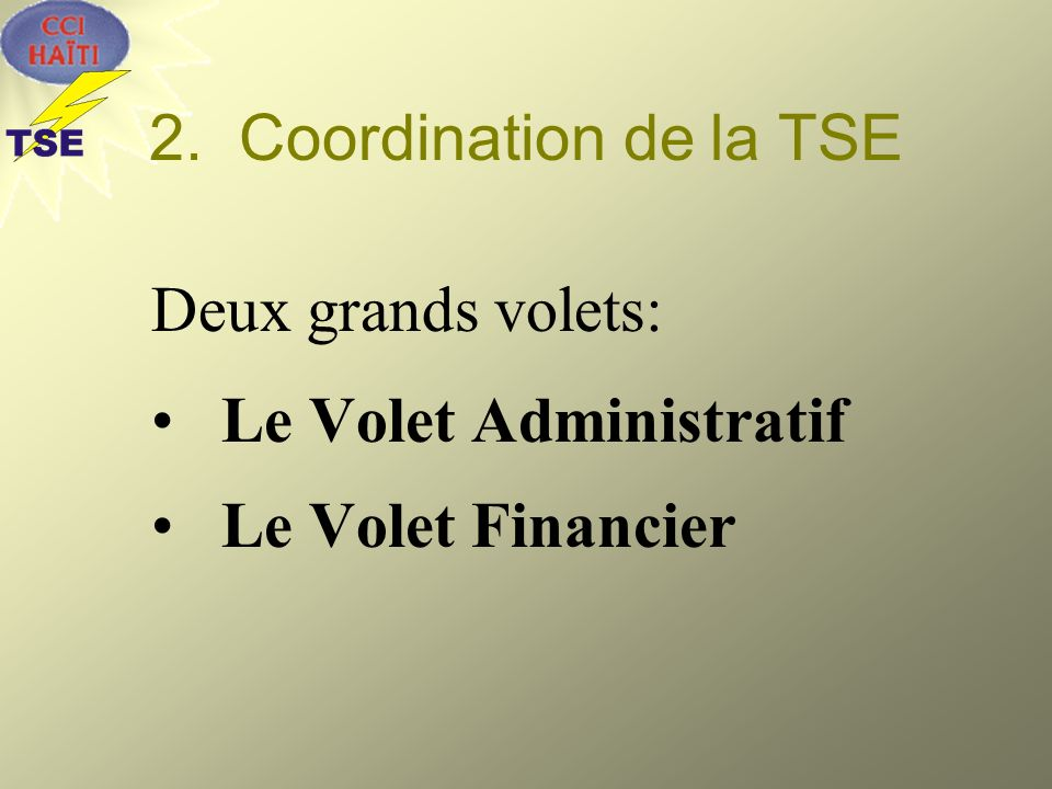 2. Coordination de la TSE Deux grands volets: Le Volet Administratif Le Volet Financier