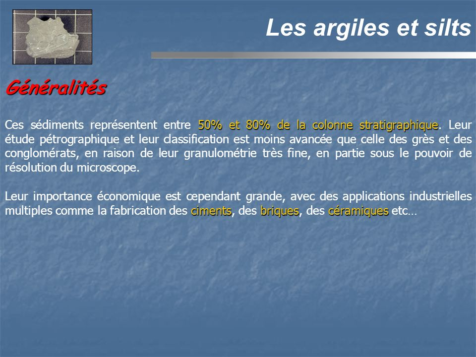 Généralités Les argiles et silts 50% et 80% de la colonne stratigraphique Ces sédiments représentent entre 50% et 80% de la colonne stratigraphique.