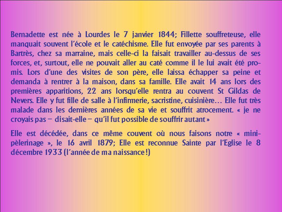 Bernadette est née à Lourdes le 7 janvier 1844; Fillette souffreteuse, elle manquait souvent lécole et le catéchisme.