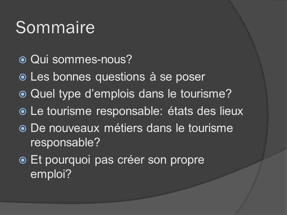 Sommaire Qui sommes-nous.Les bonnes questions à se poser Quel type demplois dans le tourisme.