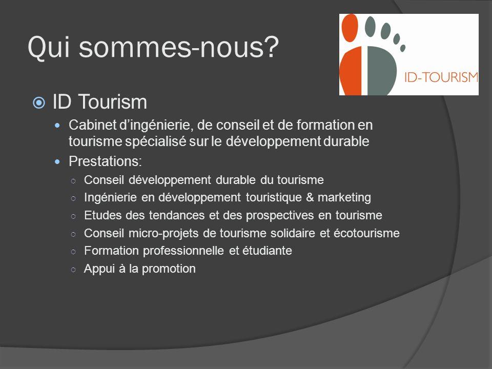 Qui sommes-nous? ID Tourism Cabinet dingénierie, de conseil et de formation en tourisme spécialisé sur le développement durable Prestations: Conseil d