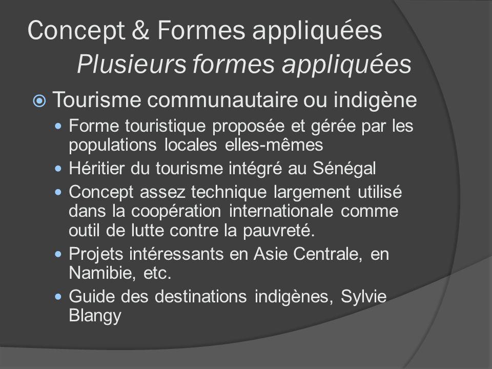Concept & Formes appliquées Plusieurs formes appliquées Tourisme communautaire ou indigène Forme touristique proposée et gérée par les populations loc