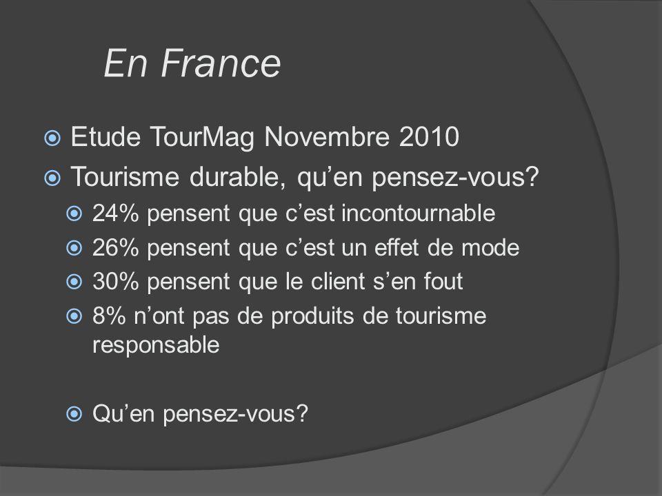 En France Etude TourMag Novembre 2010 Tourisme durable, quen pensez-vous? 24% pensent que cest incontournable 26% pensent que cest un effet de mode 30