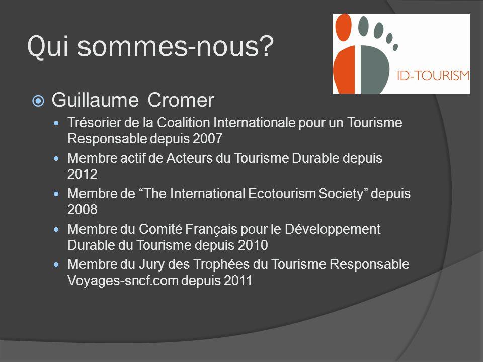 Qui sommes-nous? Guillaume Cromer Trésorier de la Coalition Internationale pour un Tourisme Responsable depuis 2007 Membre actif de Acteurs du Tourism