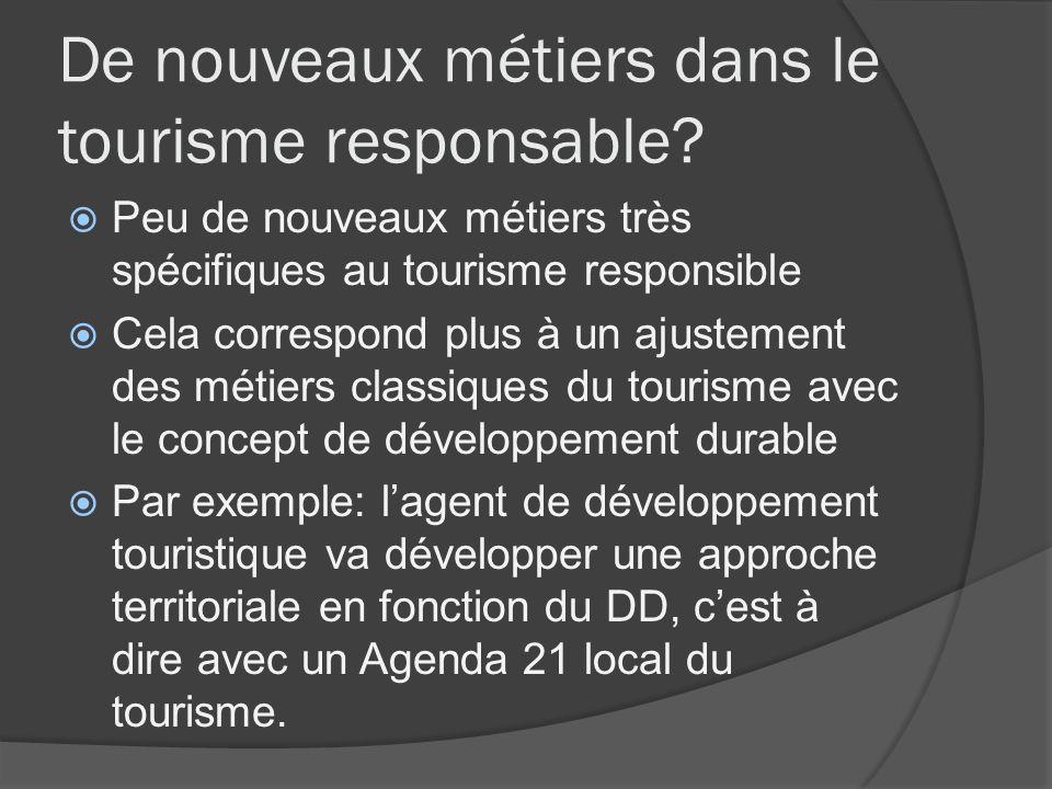 De nouveaux métiers dans le tourisme responsable? Peu de nouveaux métiers très spécifiques au tourisme responsible Cela correspond plus à un ajustemen