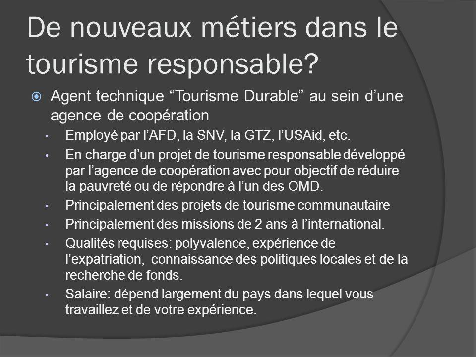 De nouveaux métiers dans le tourisme responsable? Agent technique Tourisme Durable au sein dune agence de coopération Employé par lAFD, la SNV, la GTZ