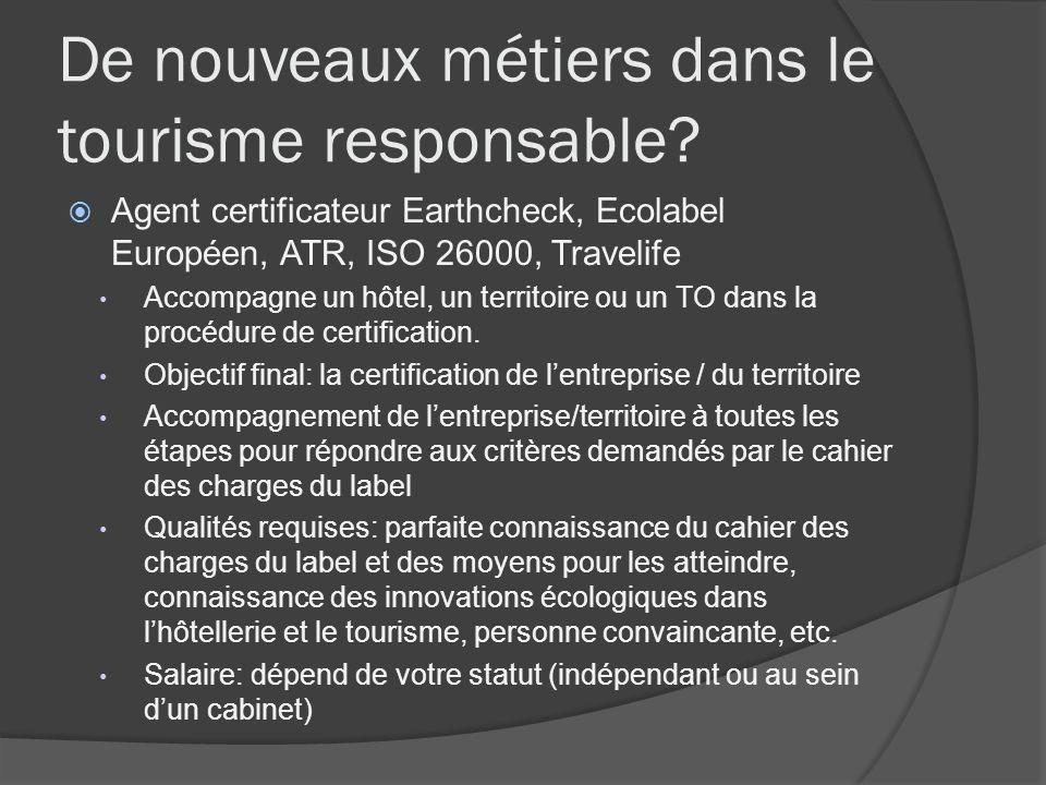 De nouveaux métiers dans le tourisme responsable? Agent certificateur Earthcheck, Ecolabel Européen, ATR, ISO 26000, Travelife Accompagne un hôtel, un