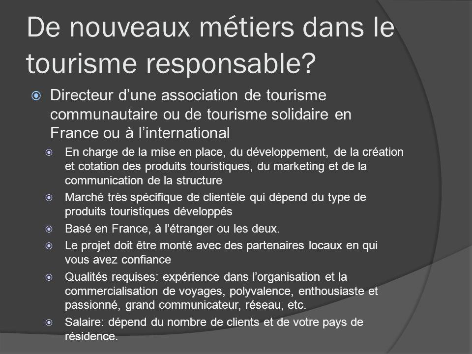 De nouveaux métiers dans le tourisme responsable? Directeur dune association de tourisme communautaire ou de tourisme solidaire en France ou à lintern