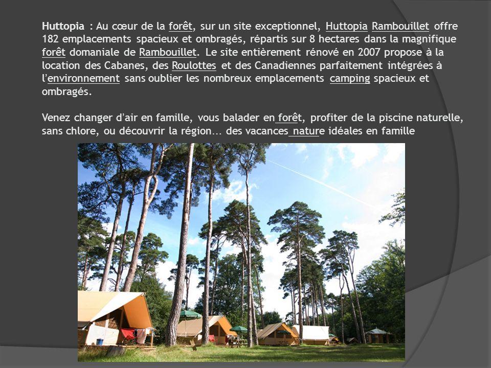 Huttopia : Au c œ ur de la forêt, sur un site exceptionnel, Huttopia Rambouillet offre 182 emplacements spacieux et ombrag é s, r é partis sur 8 hecta