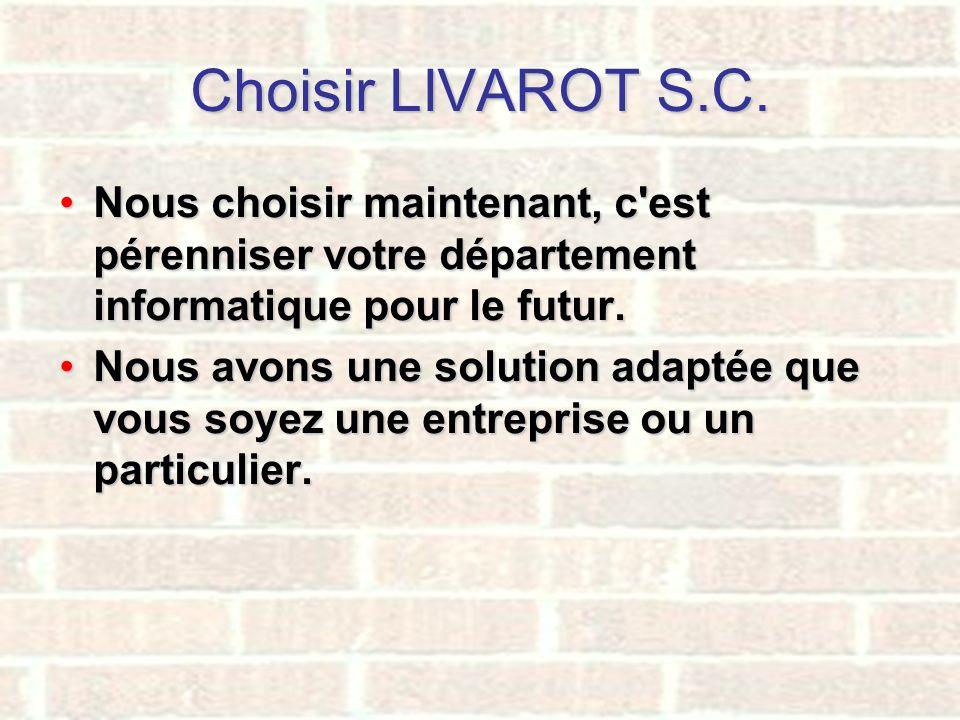 Choisir LIVAROT S.C. Nous choisir maintenant, c'est pérenniser votre département informatique pour le futur.Nous choisir maintenant, c'est pérenniser