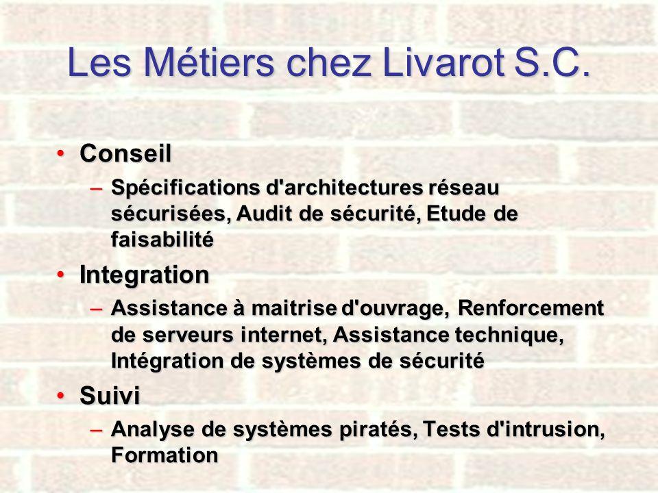 Les Métiers chez Livarot S.C. ConseilConseil –Spécifications d'architectures réseau sécurisées, Audit de sécurité, Etude de faisabilité IntegrationInt