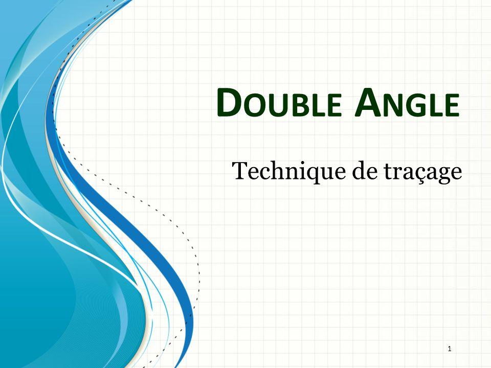 D OUBLE A NGLE Technique de traçage 1