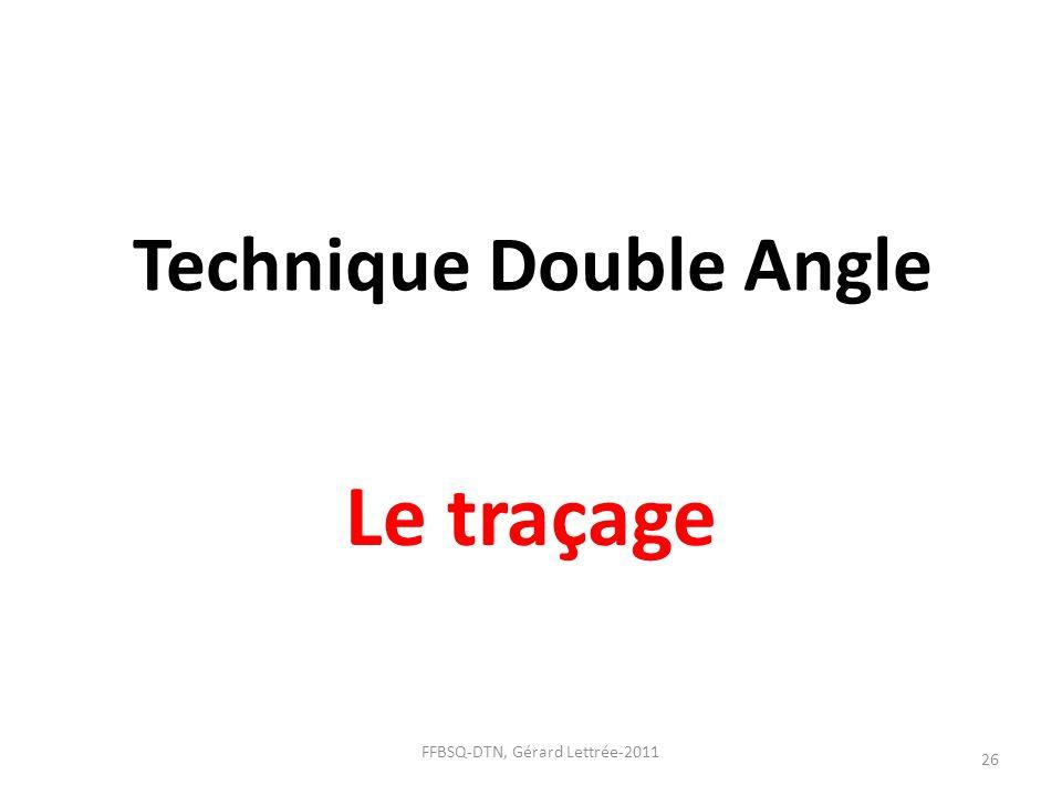 Technique Double Angle Le traçage 26 FFBSQ-DTN, Gérard Lettrée-2011
