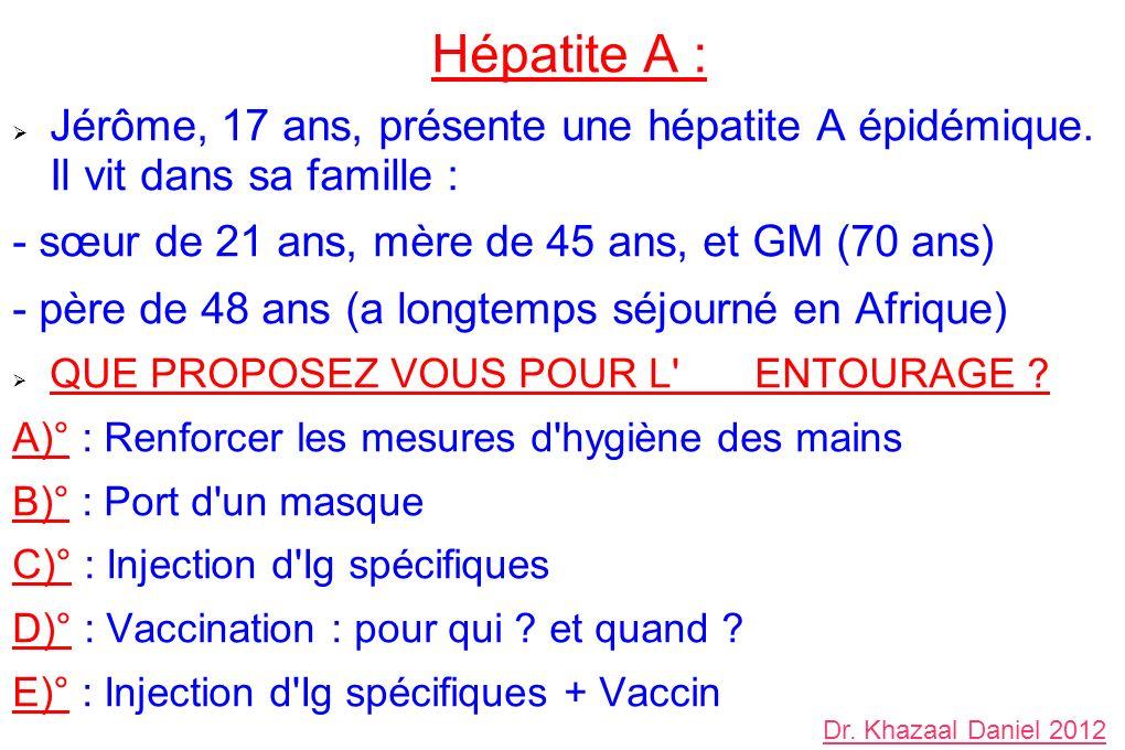 Hépatite A : Jérôme, 17 ans, présente une hépatite A épidémique. Il vit dans sa famille : - sœur de 21 ans, mère de 45 ans, et GM (70 ans) - père de 4