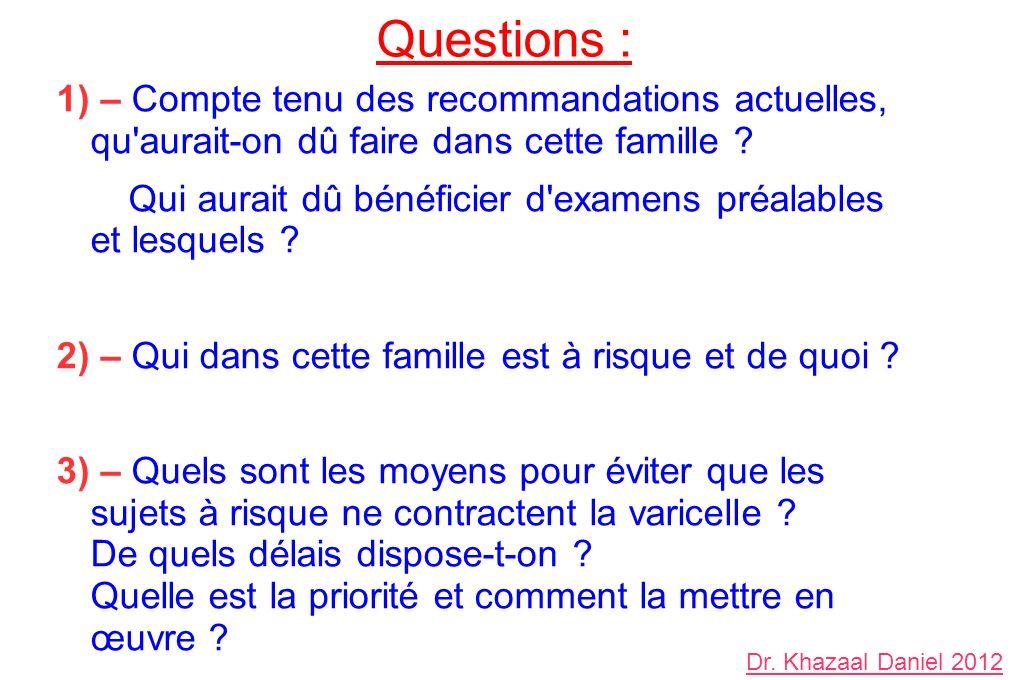 Questions : 1) – Compte tenu des recommandations actuelles, qu'aurait-on dû faire dans cette famille ? Qui aurait dû bénéficier d'examens préalables e